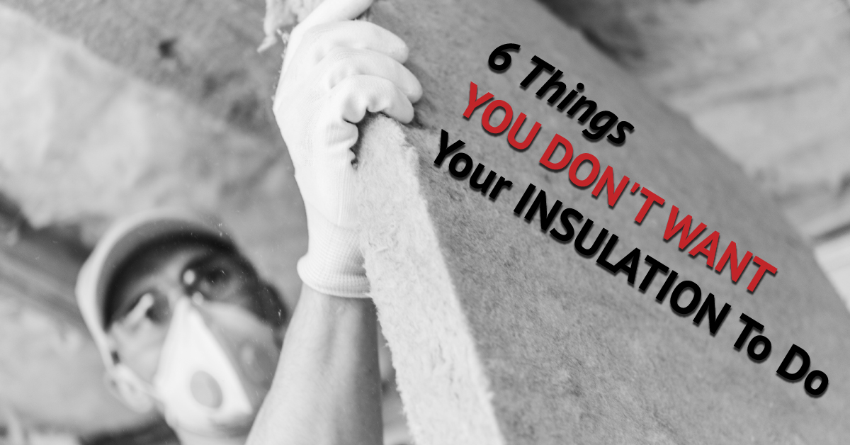 6 Things You Don't Want Your Insulation To Do