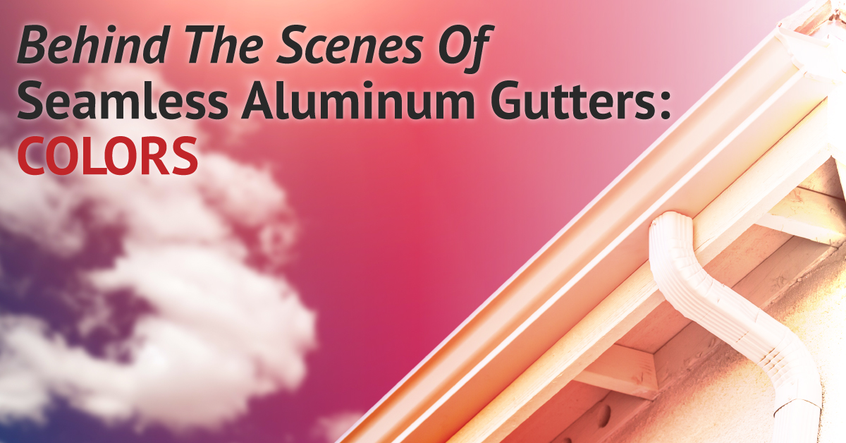 Behind The Scenes Of Seamless Aluminum Gutters: Colors
