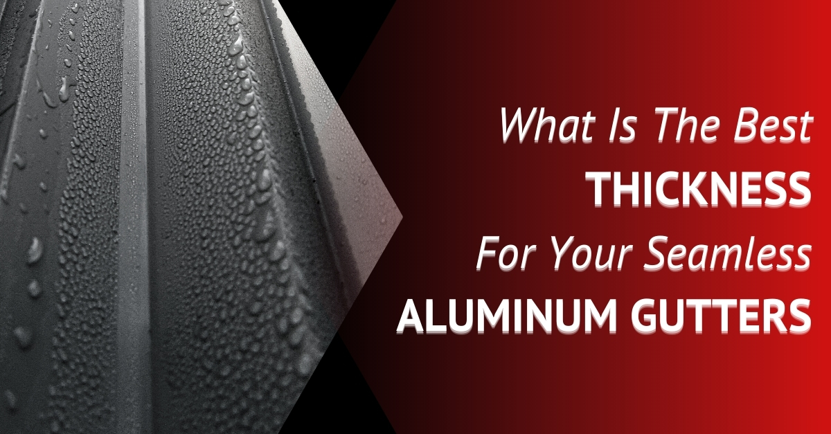 What Is The Best Thickness For Your Seamless Aluminum Gutters?