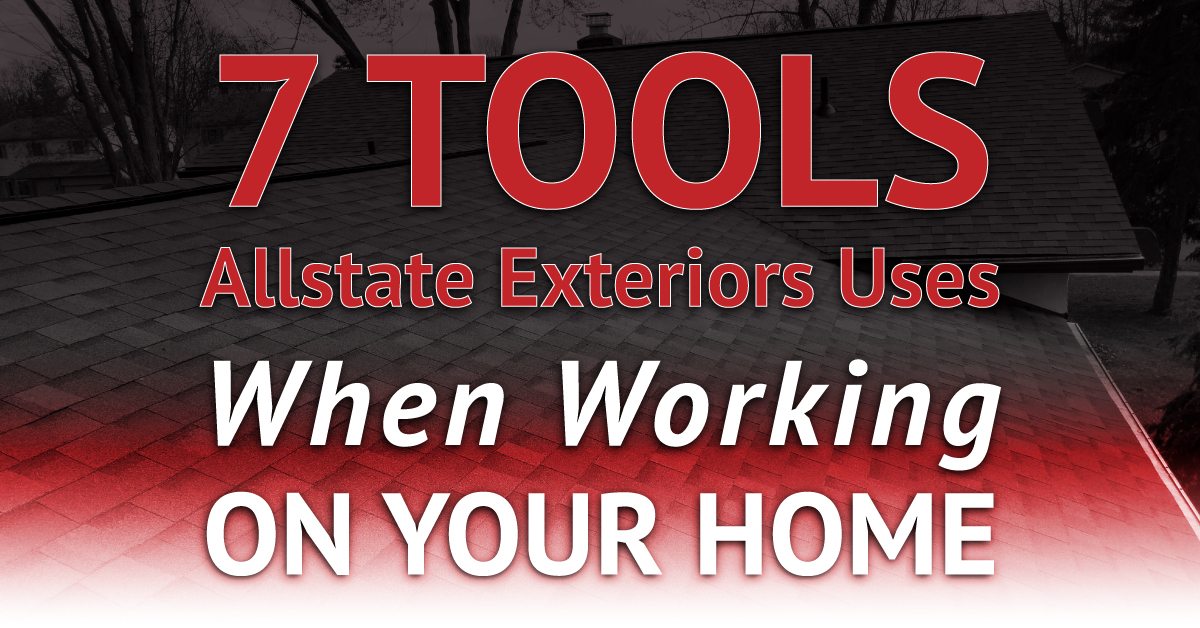 7 Tools Allstate Exteriors Uses When Working On Your Home